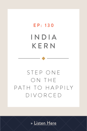 Step One on the Path to Happily Divorced with India Kern