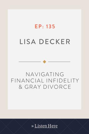 Navigating Financial Infidelity & Gray Divorce with Lisa Decker