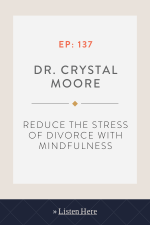 Reduce the Stress of Divorce with Mindfulness with Dr. Crystal Moore