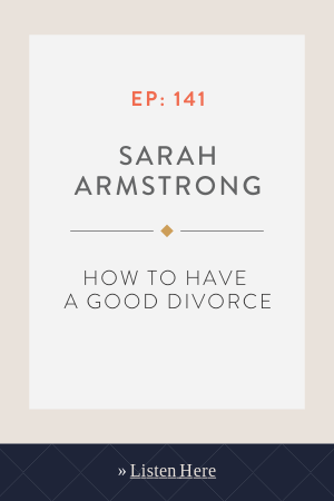 How to Have a Good Divorce with Sarah Armstrong