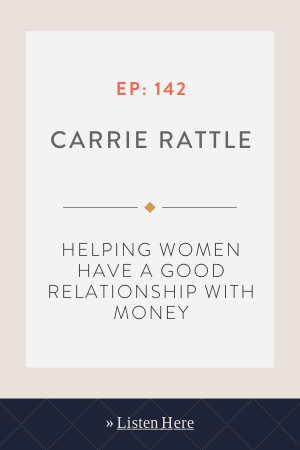 Helping Women Have a Good Relationship with Money with Carrie Rattle