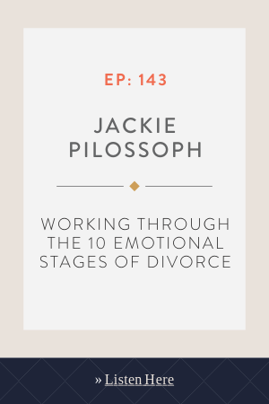 Working Through the 10 Emotional Stages of Divorce with Jackie Pilossoph