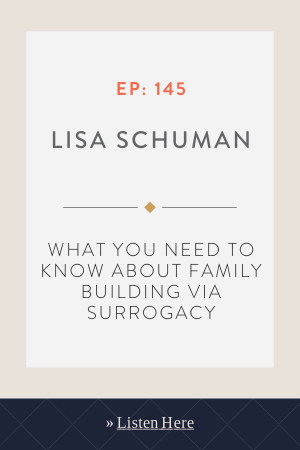 What You Need to Know About Family Building Via Surrogacy with Lisa Schuman