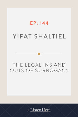 The Legal Ins and Outs of Surrogacy with Yifat Shaltiel