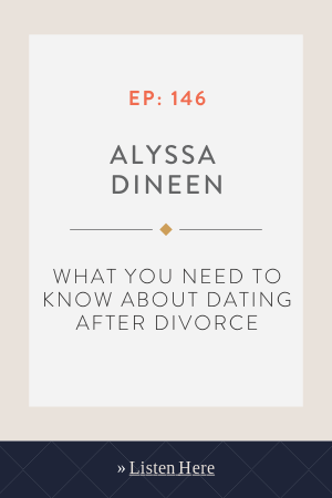 What You Need to Know About Dating After Divorce with Alyssa Dineen