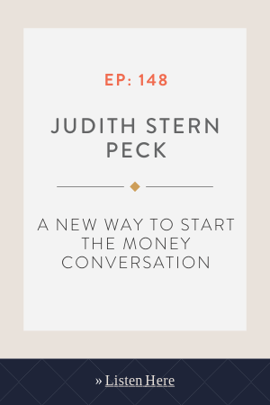 A New Way to Start the Money Conversation with Judith Stern Peck