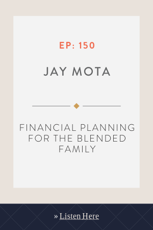 Financial Planning For The Blended Family With Jay Mota