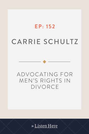 Advocating for Men's Rights in Divorce with Carrie Schultz
