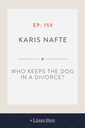 Who Keeps the Dog in a Divorce? With Karis Nafte